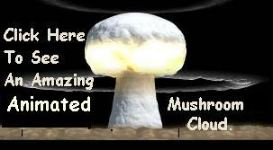 WOW SEE THE MUSHROOM CLOUD IN ACTION CLICK HERE.