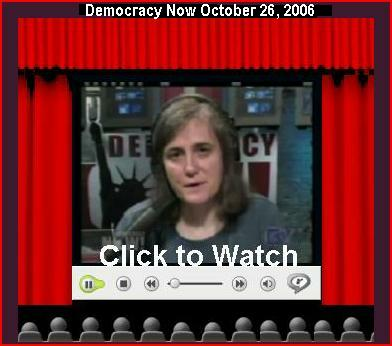 A MUST SEE - DEMOCRACY NOW OCT 26, 2006