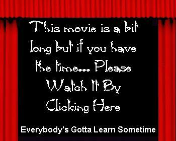 EVERYBODY'S GOTTA LEARN SOMETIMES most important movie of your life