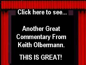 CLICK HERE to see another great commentary from Keith Olbermann